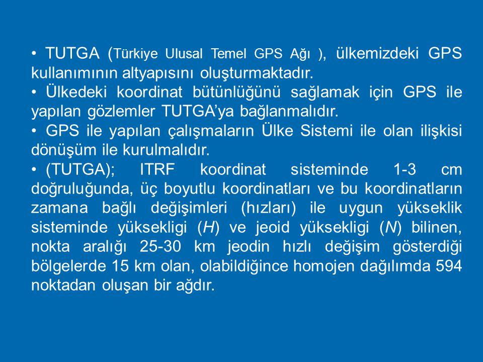 TUTGA (Türkiye Ulusal Temel GPS Ağı ), ülkemizdeki GPS kullanımının altyapısını oluşturmaktadır.