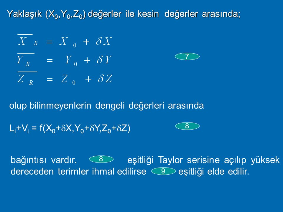 Yaklaşık (X0,Y0,Z0) değerler ile kesin değerler arasında;