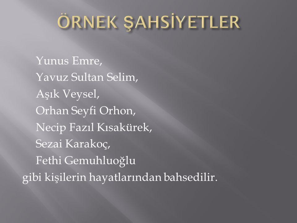 ÖRNEK ŞAHSİYETLER Yunus Emre, Yavuz Sultan Selim, Aşık Veysel,