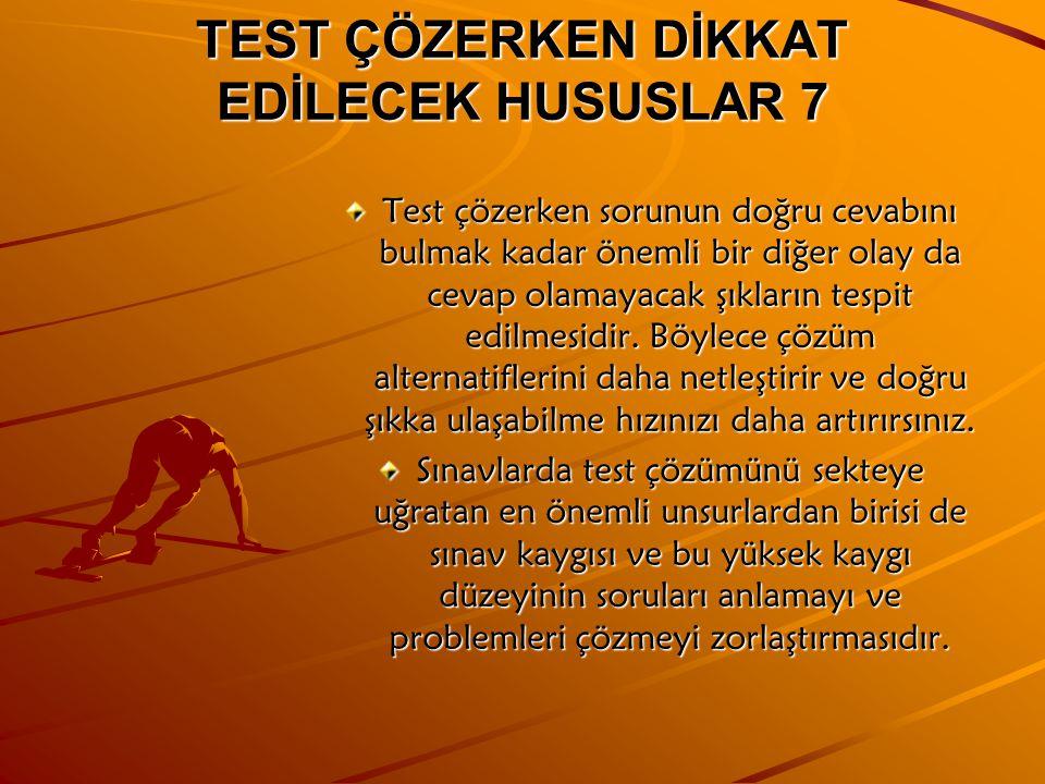 TEST ÇÖZERKEN DİKKAT EDİLECEK HUSUSLAR 7