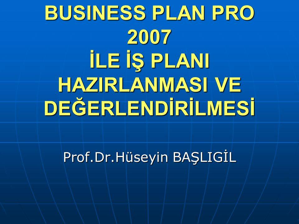 BUSINESS PLAN PRO 2007 İLE İŞ PLANI HAZIRLANMASI VE DEĞERLENDİRİLMESİ
