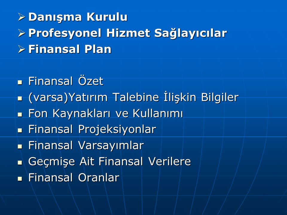 Danışma Kurulu Profesyonel Hizmet Sağlayıcılar. Finansal Plan. Finansal Özet. (varsa)Yatırım Talebine İlişkin Bilgiler.