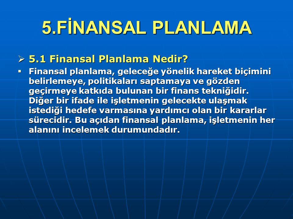 5.FİNANSAL PLANLAMA 5.1 Finansal Planlama Nedir