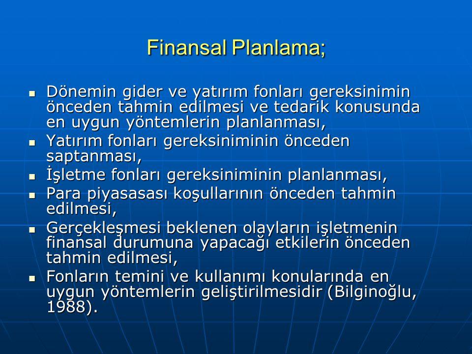 Finansal Planlama; Dönemin gider ve yatırım fonları gereksinimin önceden tahmin edilmesi ve tedarik konusunda en uygun yöntemlerin planlanması,