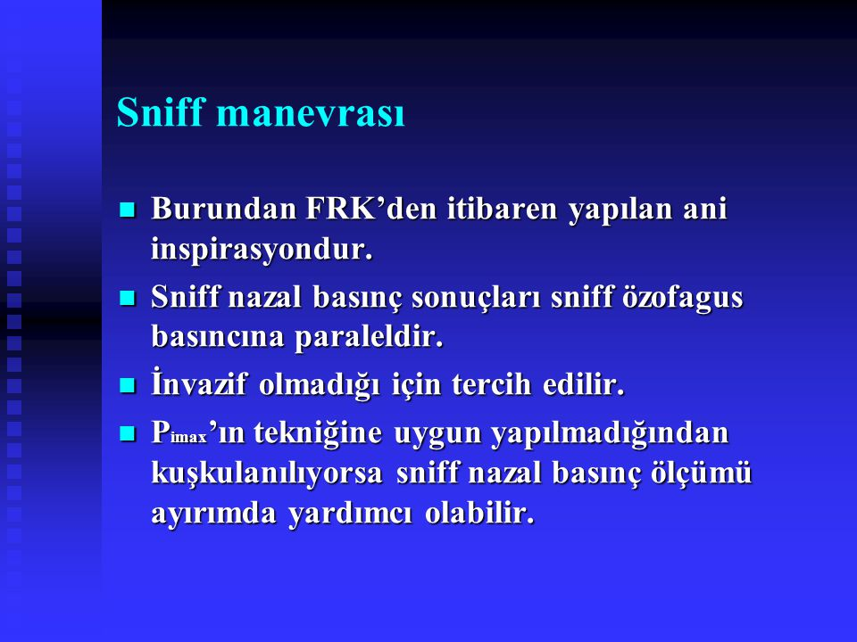 Sniff manevrası Burundan FRK'den itibaren yapılan ani inspirasyondur.