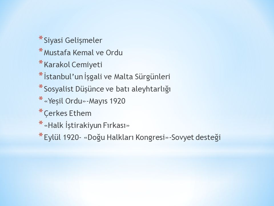 Siyasi Gelişmeler Mustafa Kemal ve Ordu. Karakol Cemiyeti. İstanbul'un İşgali ve Malta Sürgünleri.