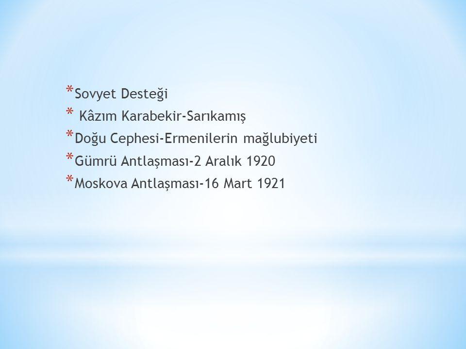 Sovyet Desteği Kâzım Karabekir-Sarıkamış. Doğu Cephesi-Ermenilerin mağlubiyeti. Gümrü Antlaşması-2 Aralık 1920.
