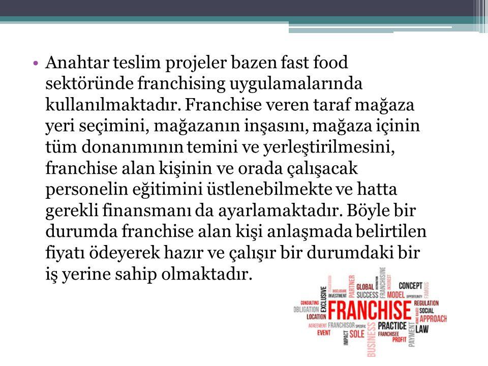 Anahtar teslim projeler bazen fast food sektöründe franchising uygulamalarında kullanılmaktadır.