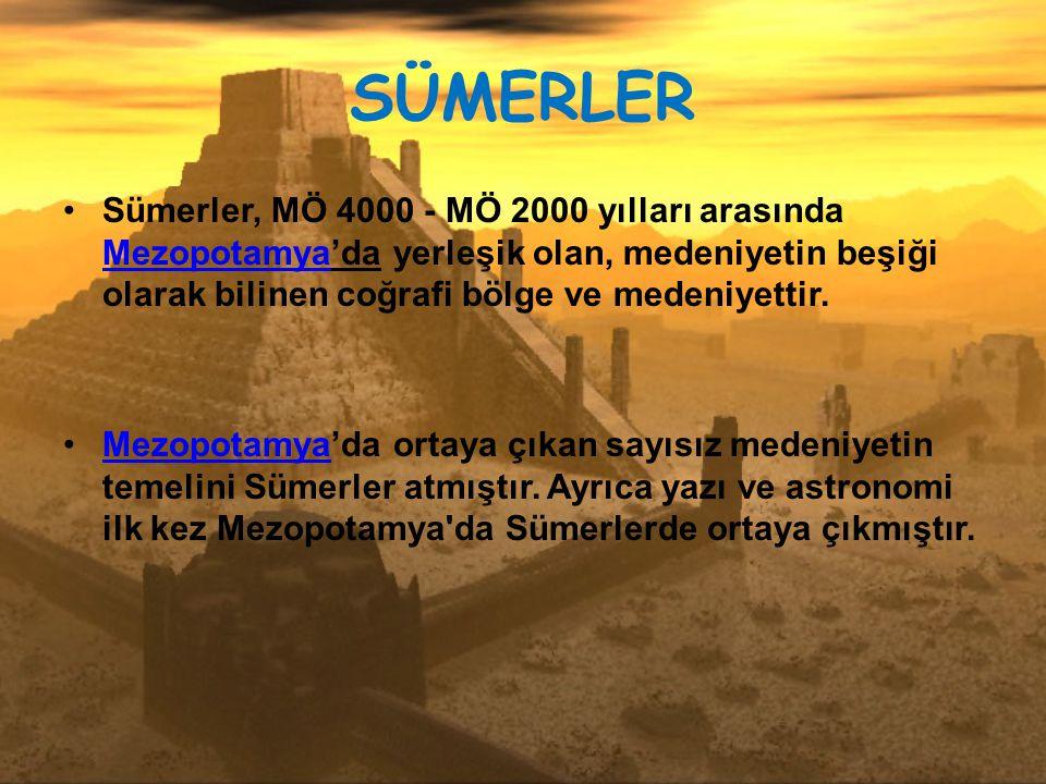 SÜMERLER Sümerler, MÖ 4000 - MÖ 2000 yılları arasında Mezopotamya'da yerleşik olan, medeniyetin beşiği olarak bilinen coğrafi bölge ve medeniyettir.