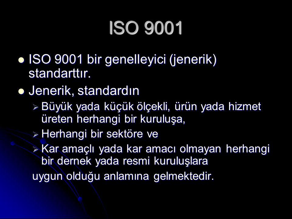 ISO 9001 ISO 9001 bir genelleyici (jenerik) standarttır.
