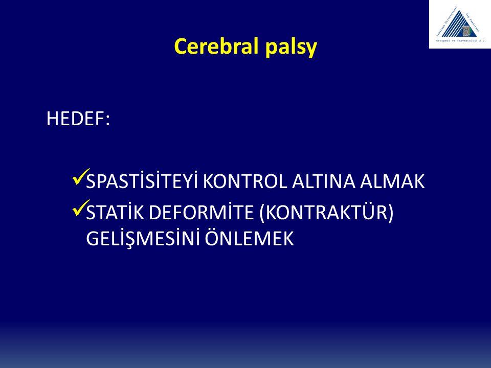 Cerebral palsy HEDEF: SPASTİSİTEYİ KONTROL ALTINA ALMAK