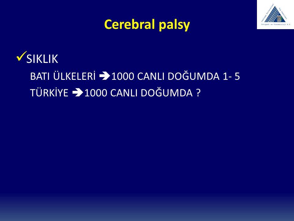 Cerebral palsy SIKLIK BATI ÜLKELERİ 1000 CANLI DOĞUMDA 1- 5