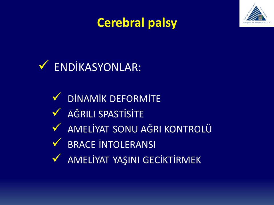 Cerebral palsy ENDİKASYONLAR: DİNAMİK DEFORMİTE AĞRILI SPASTİSİTE