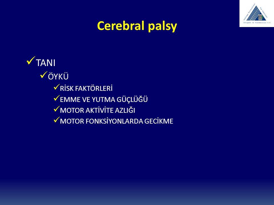 Cerebral palsy TANI ÖYKÜ RİSK FAKTÖRLERİ EMME VE YUTMA GÜÇLÜĞÜ