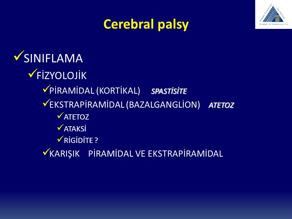 Cerebral palsy SINIFLAMA FİZYOLOJİK PİRAMİDAL (KORTİKAL) SPASTİSİTE