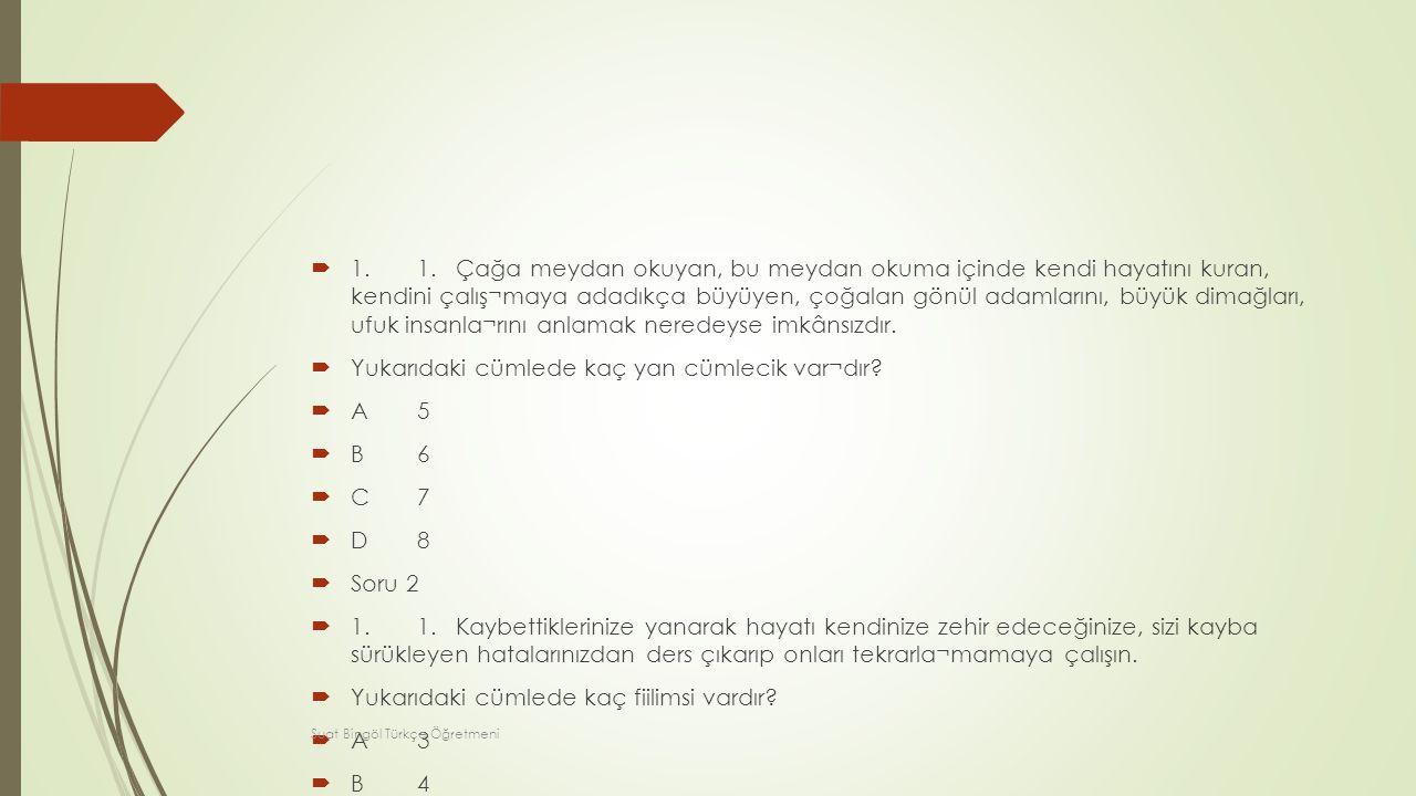Yukarıdaki cümlede kaç yan cümlecik var¬dır A 5 B 6 C 7 D 8 Soru 2