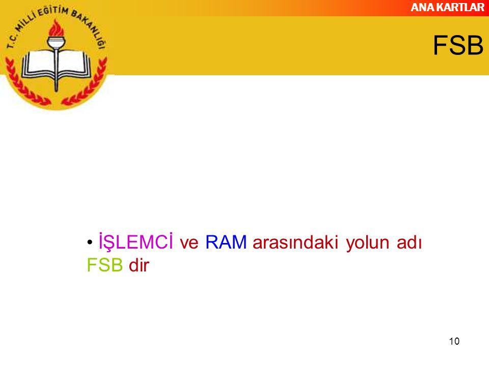 FSB İŞLEMCİ ve RAM arasındaki yolun adı FSB dir