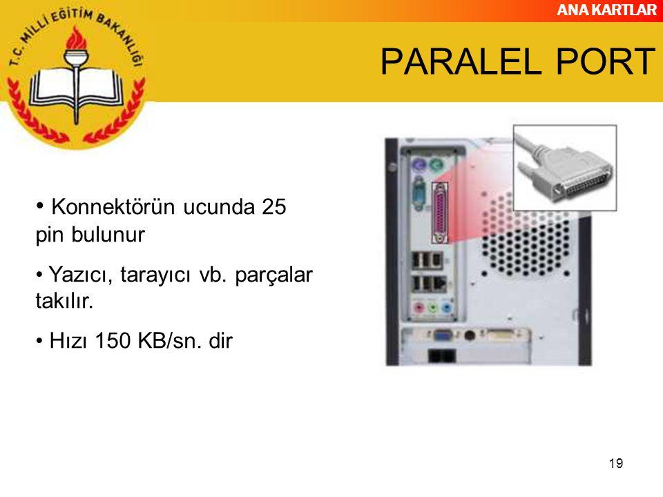 PARALEL PORT Konnektörün ucunda 25 pin bulunur