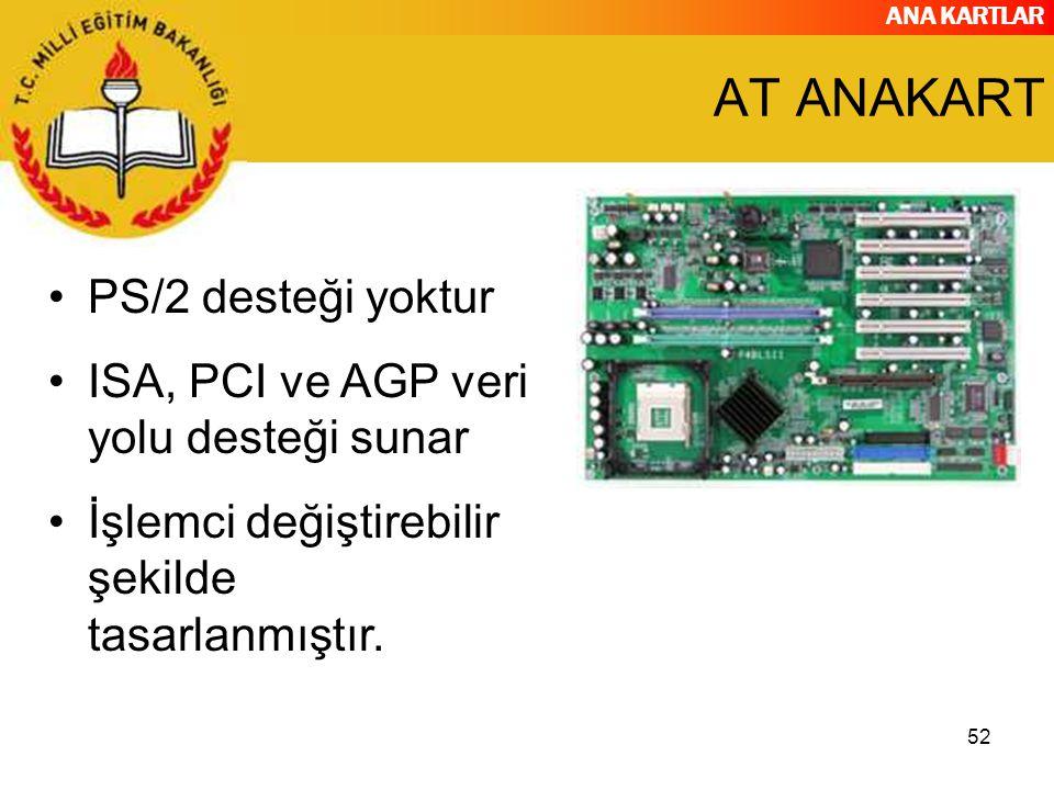 AT ANAKART PS/2 desteği yoktur ISA, PCI ve AGP veri yolu desteği sunar
