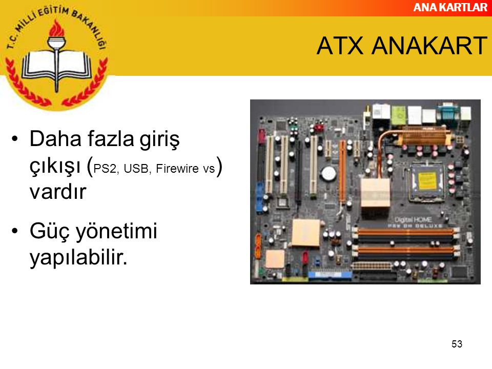 ATX ANAKART Daha fazla giriş çıkışı (PS2, USB, Firewire vs) vardır