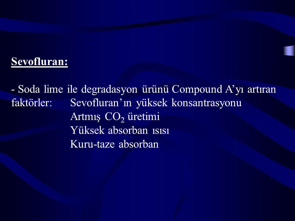 Sevofluran: Soda lime ile degradasyon ürünü Compound A'yı artıran faktörler: Sevofluran'ın yüksek konsantrasyonu.