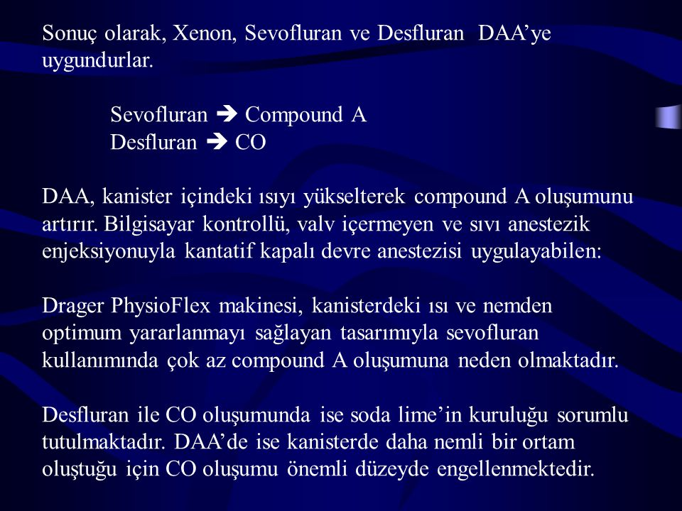 Sonuç olarak, Xenon, Sevofluran ve Desfluran DAA'ye uygundurlar.