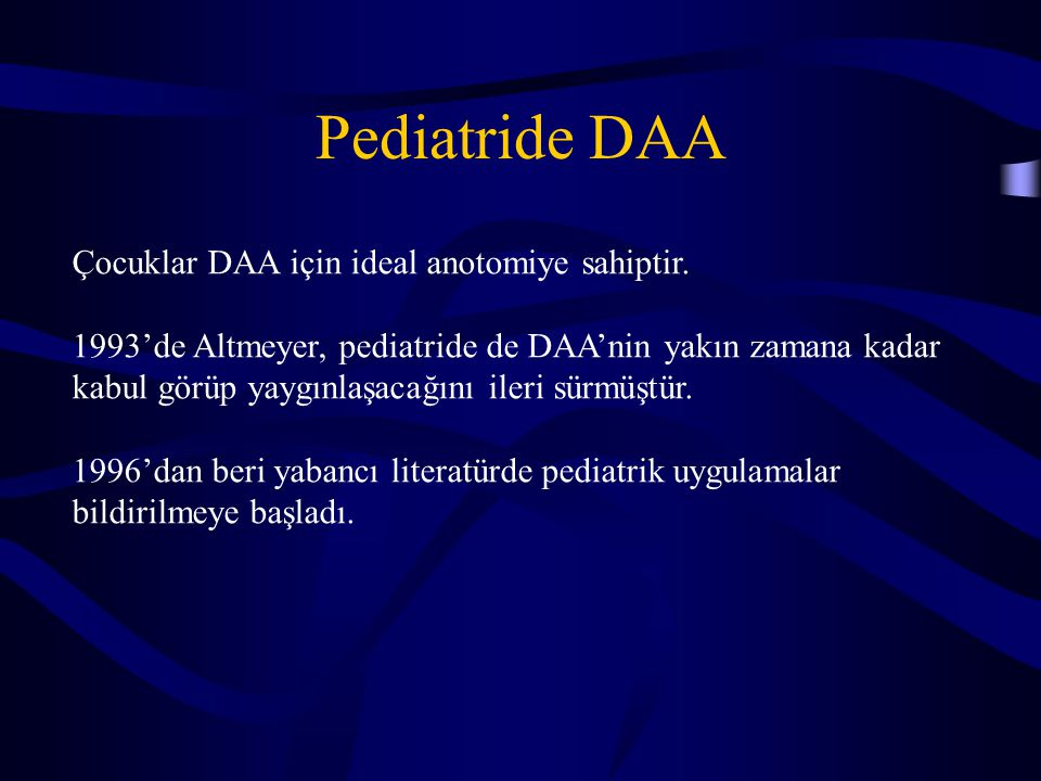 Pediatride DAA Çocuklar DAA için ideal anotomiye sahiptir.