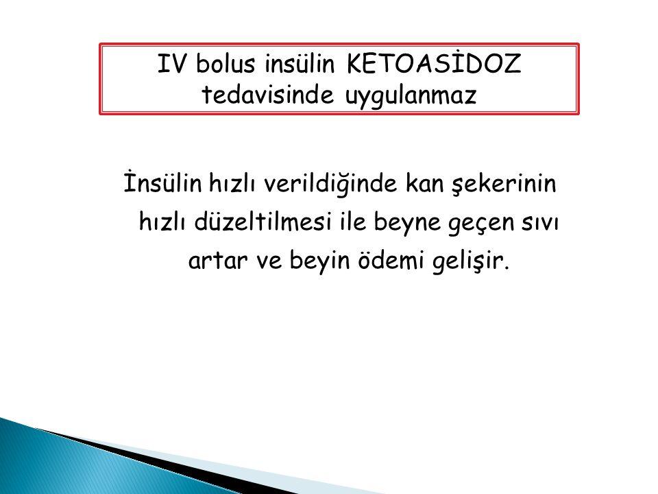 IV bolus insülin KETOASİDOZ tedavisinde uygulanmaz