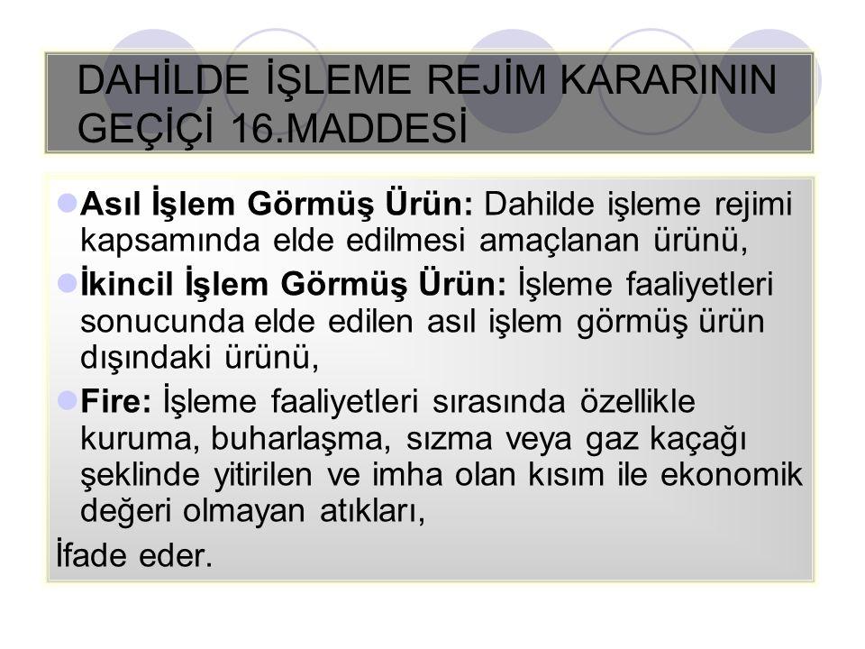 DAHİLDE İŞLEME REJİM KARARININ GEÇİÇİ 16.MADDESİ