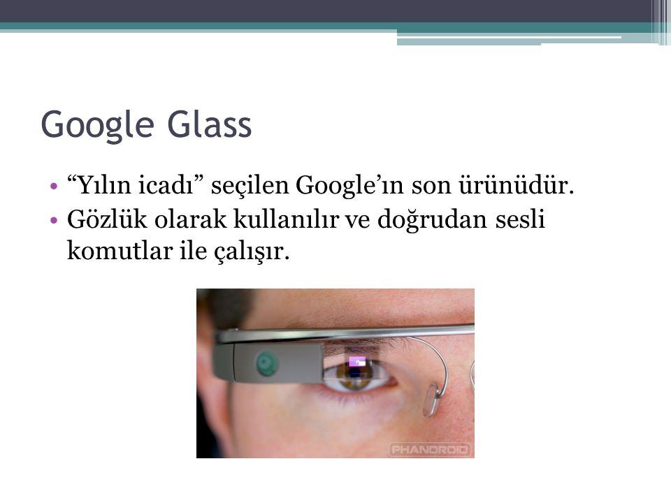 Google Glass Yılın icadı seçilen Google'ın son ürünüdür.