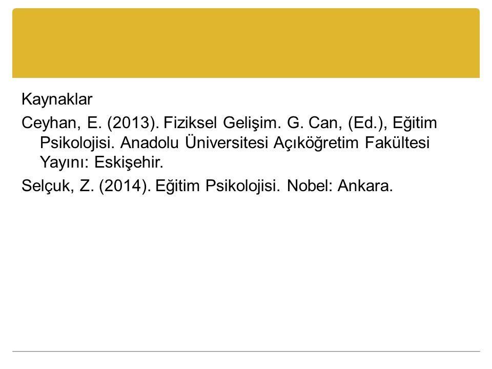 Kaynaklar Ceyhan, E. (2013). Fiziksel Gelişim. G. Can, (Ed