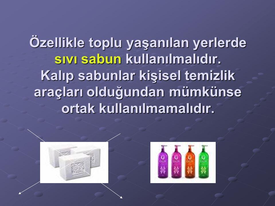 Özellikle toplu yaşanılan yerlerde sıvı sabun kullanılmalıdır