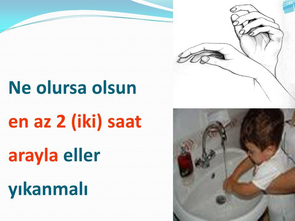 Ne olursa olsun en az 2 (iki) saat arayla eller yıkanmalı