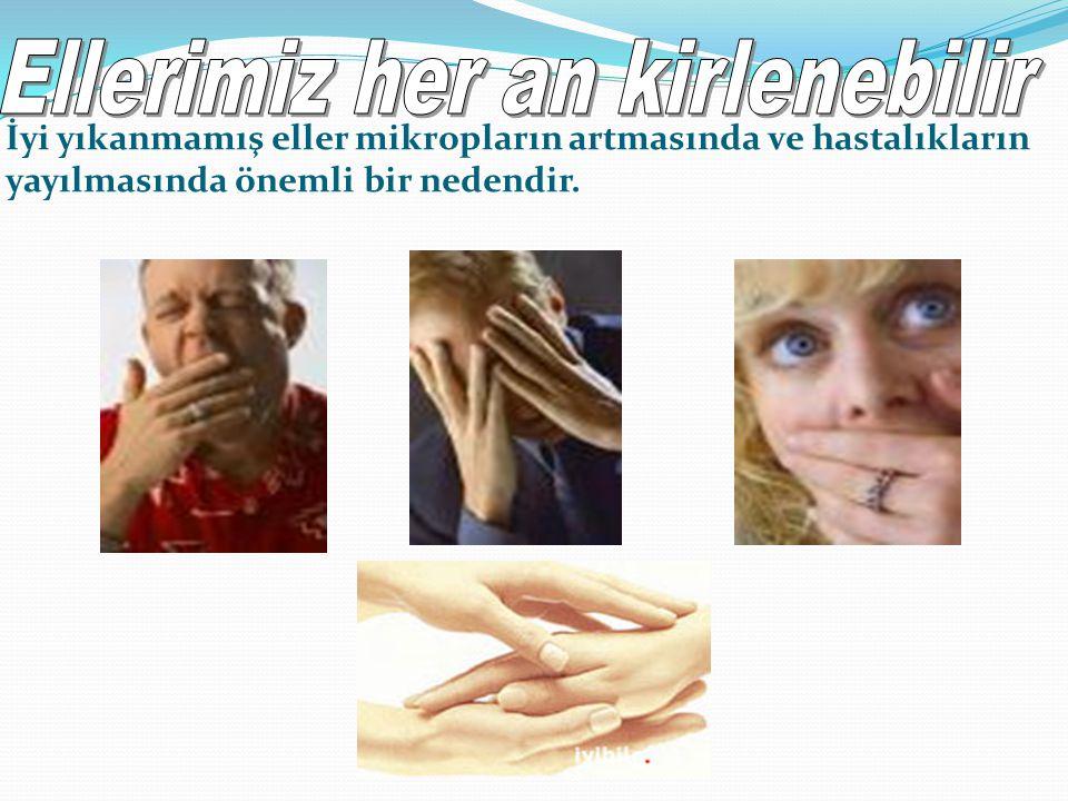 Ellerimiz her an kirlenebilir