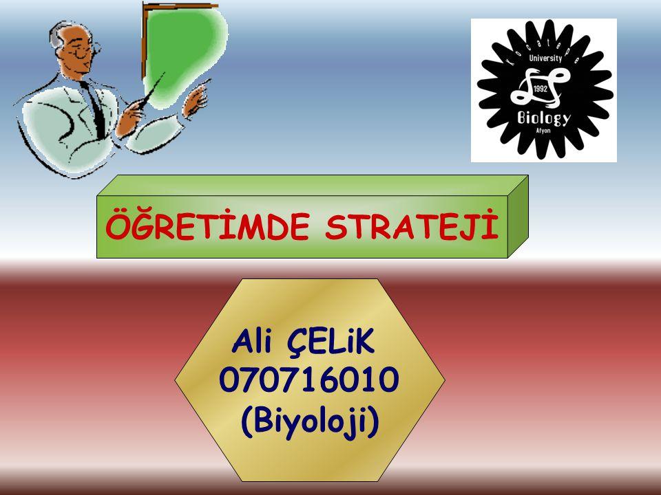 ÖĞRETİMDE STRATEJİ Ali ÇELiK 070716010 (Biyoloji)