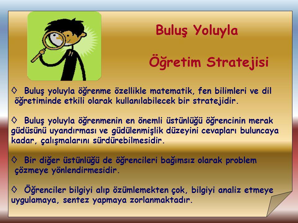 Buluş Yoluyla Öğretim Stratejisi. Buluş yoluyla öğrenme özellikle matematik, fen bilimleri ve dil.