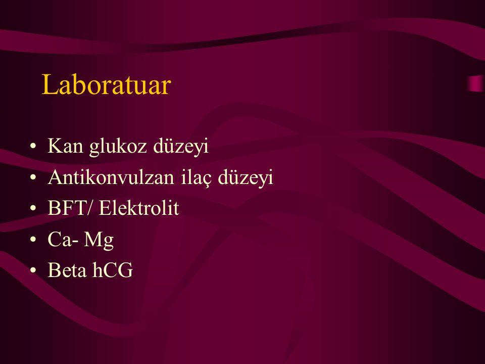 Laboratuar Kan glukoz düzeyi Antikonvulzan ilaç düzeyi BFT/ Elektrolit