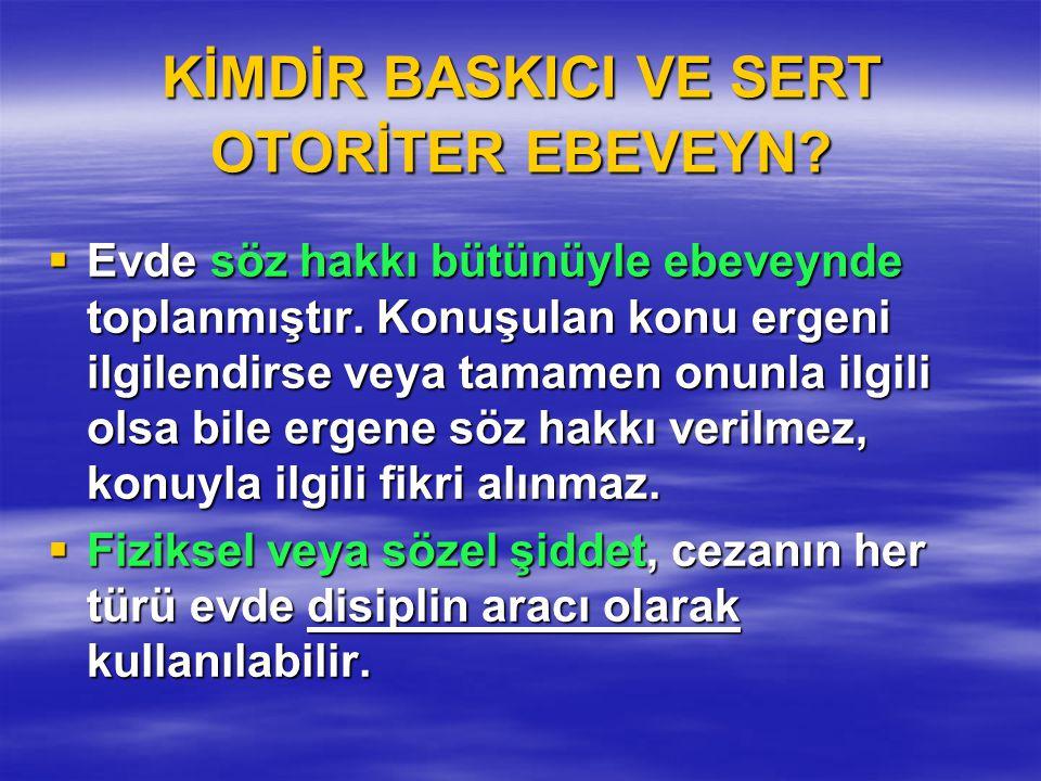 KİMDİR BASKICI VE SERT OTORİTER EBEVEYN