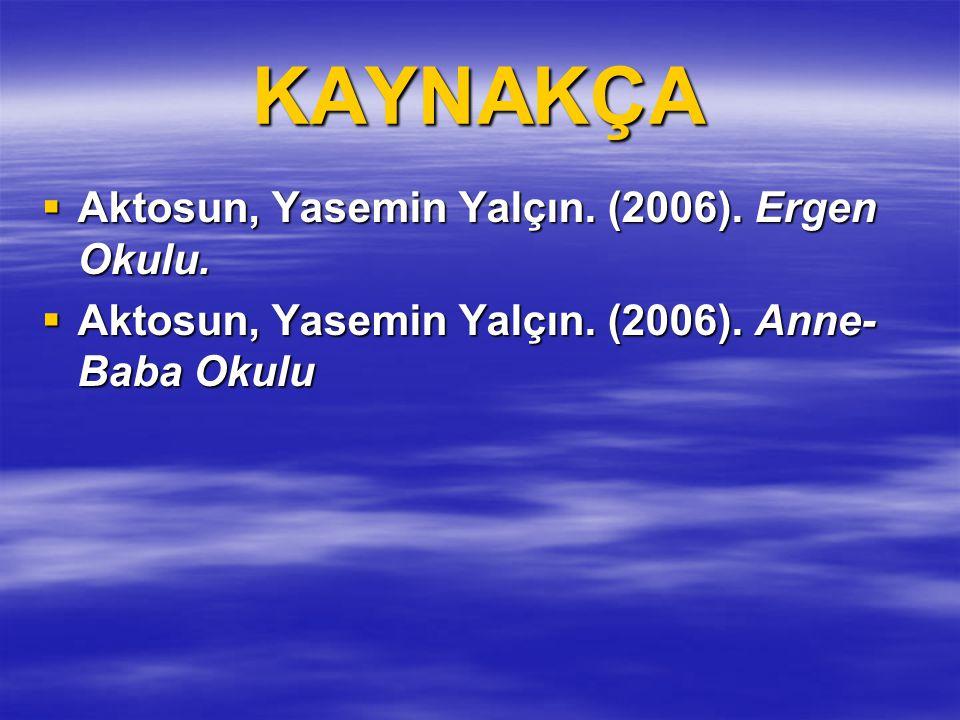 KAYNAKÇA Aktosun, Yasemin Yalçın. (2006). Ergen Okulu.