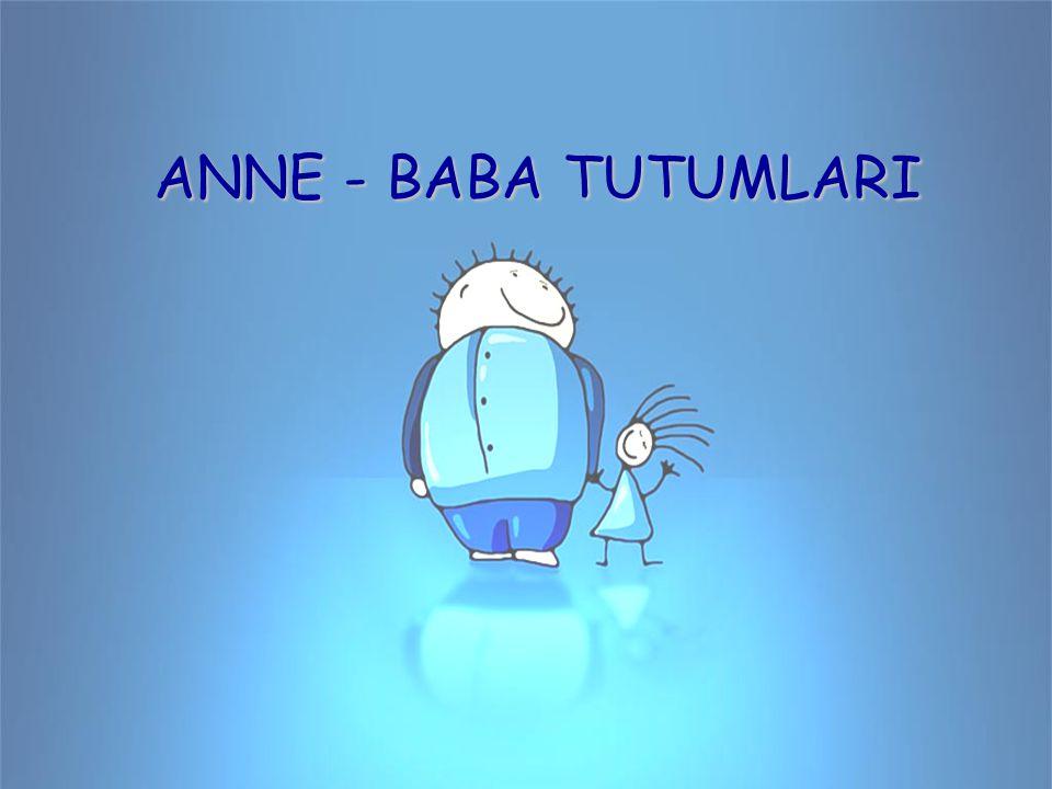 ANNE - BABA TUTUMLARI