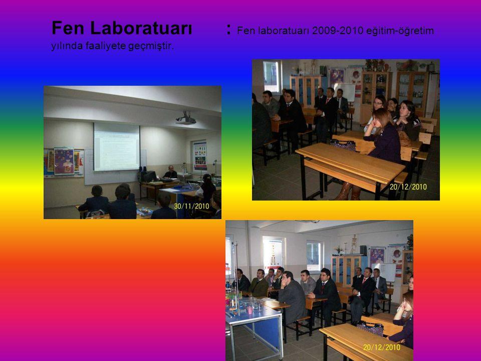 Fen Laboratuarı : Fen laboratuarı 2009-2010 eğitim-öğretim yılında faaliyete geçmiştir.