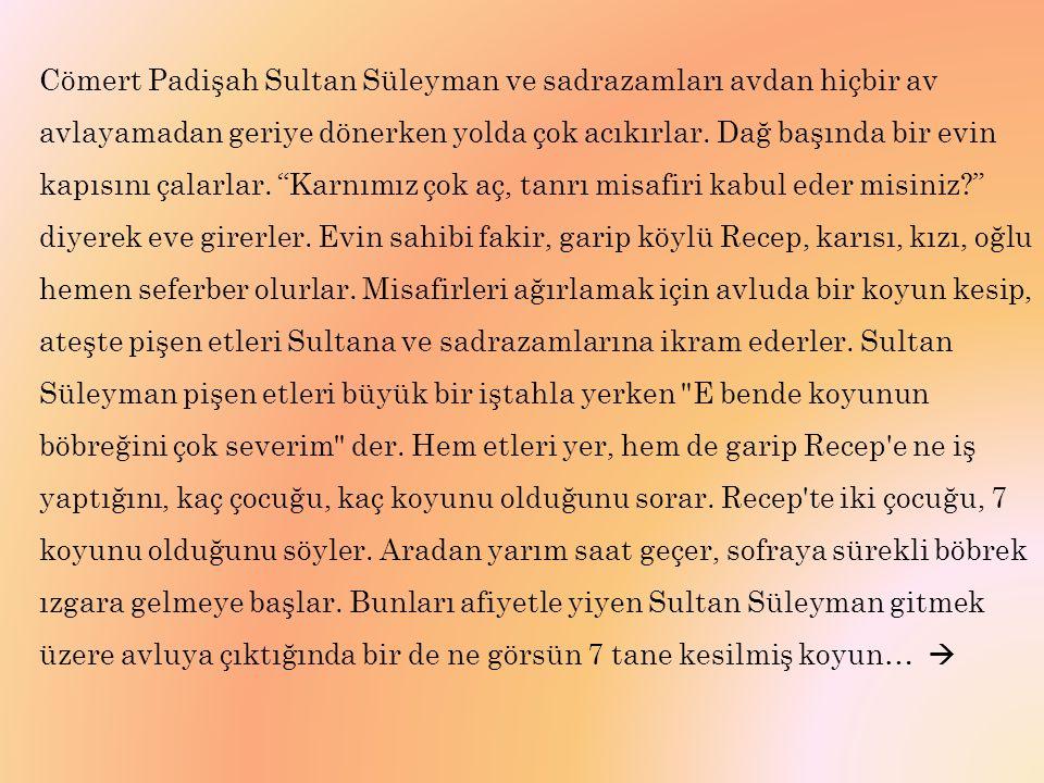Cömert Padişah Sultan Süleyman ve sadrazamları avdan hiçbir av avlayamadan geriye dönerken yolda çok acıkırlar.