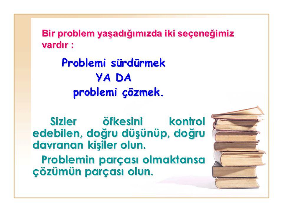 Problemi sürdürmek YA DA problemi çözmek.