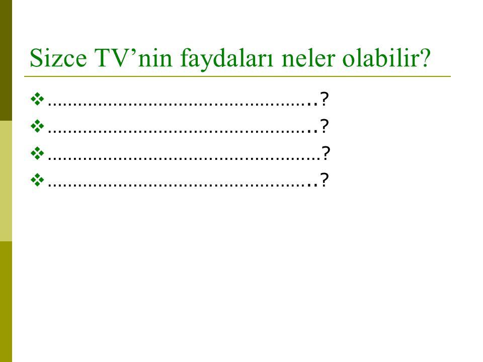 Sizce TV'nin faydaları neler olabilir