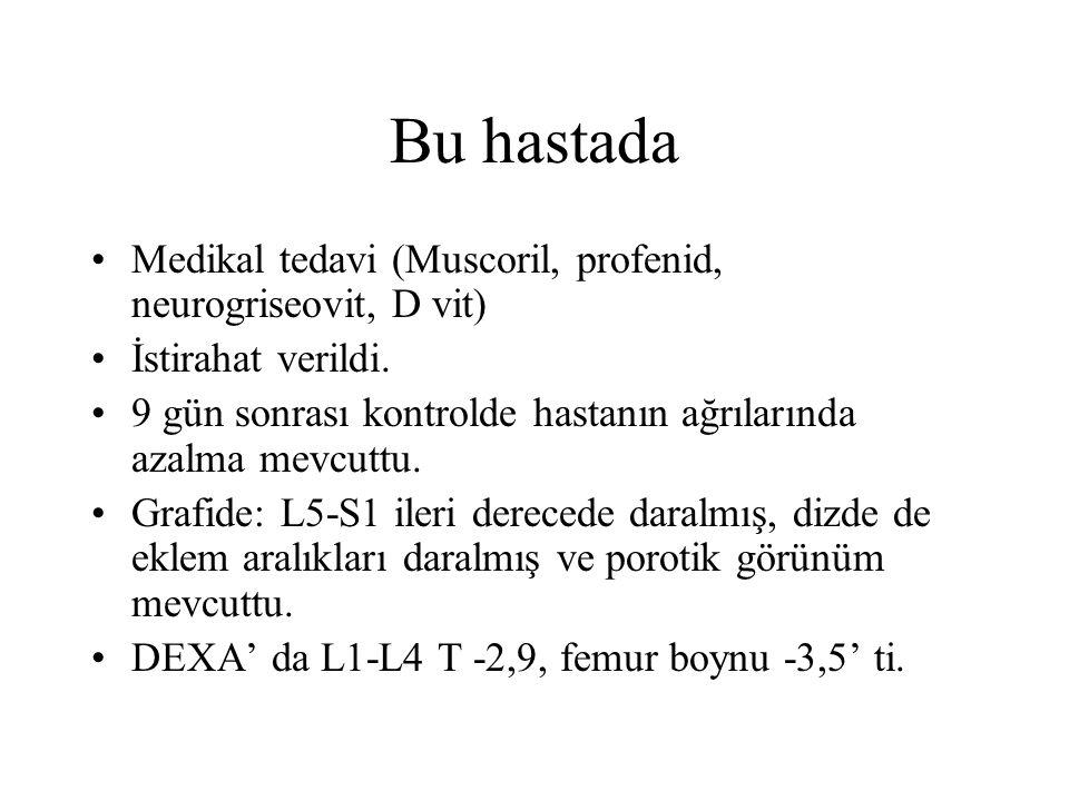Bu hastada Medikal tedavi (Muscoril, profenid, neurogriseovit, D vit)