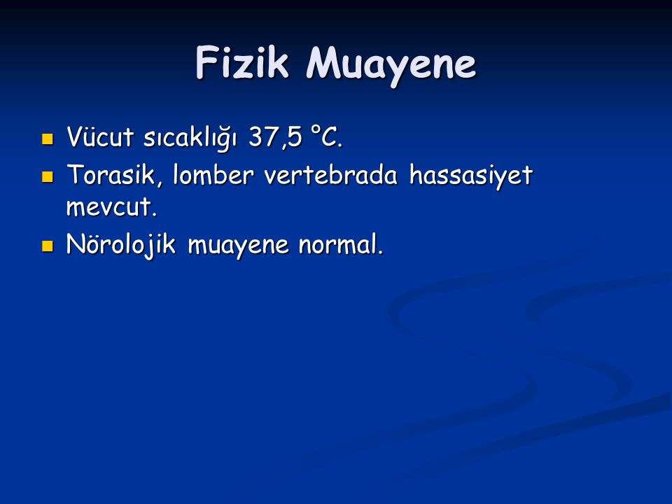 Fizik Muayene Vücut sıcaklığı 37,5 °C.