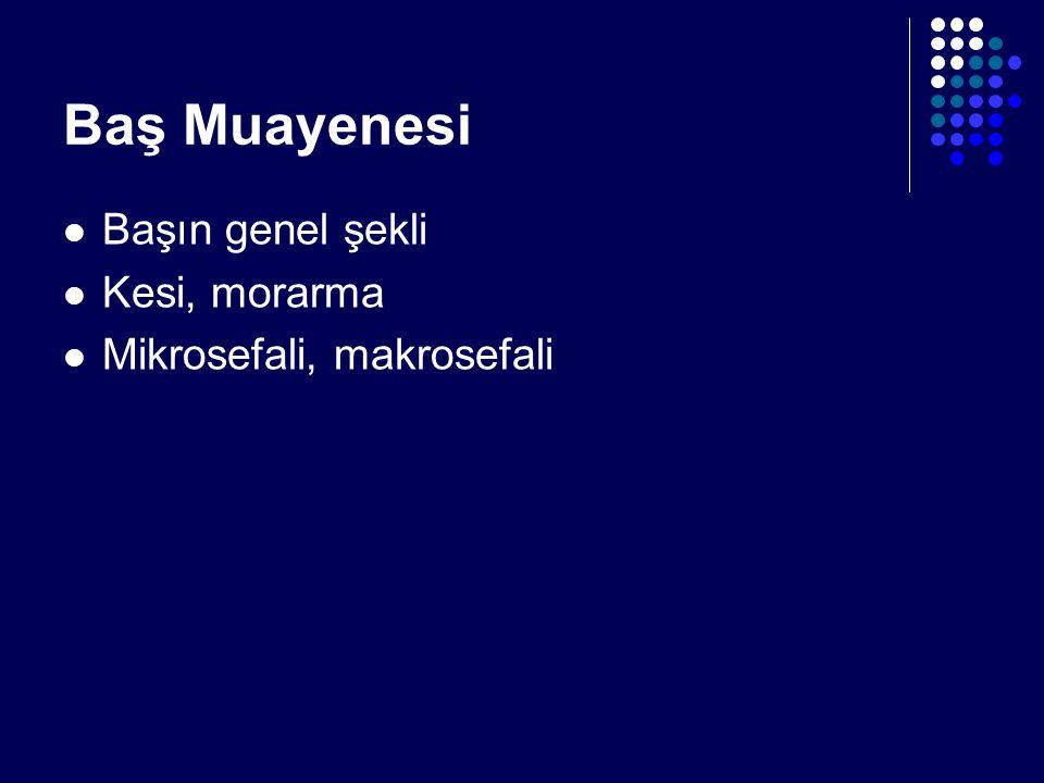 Baş Muayenesi Başın genel şekli Kesi, morarma Mikrosefali, makrosefali
