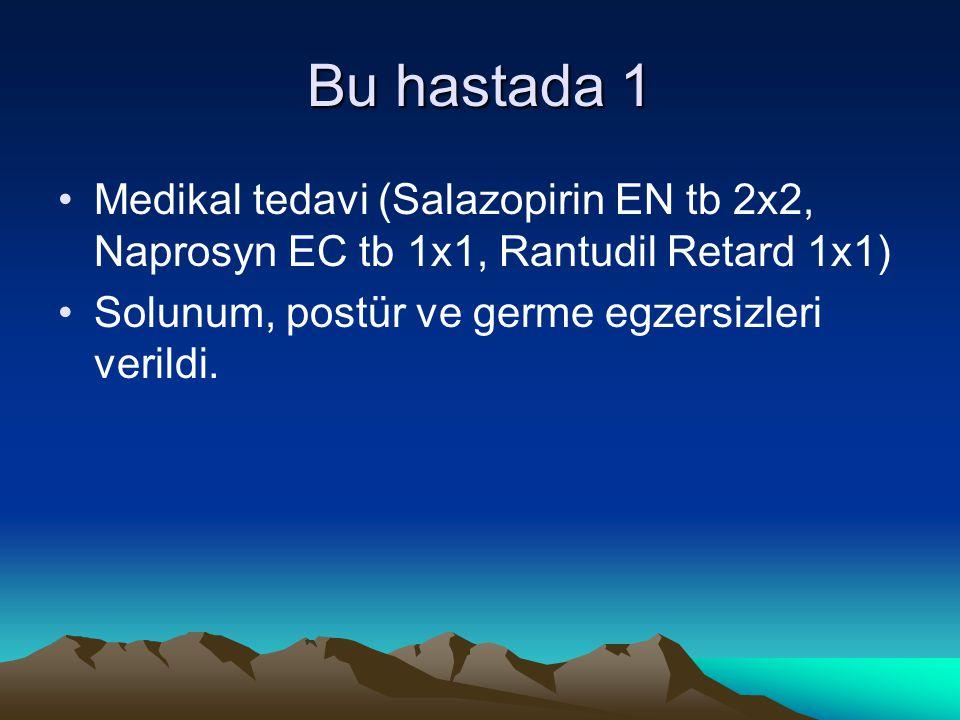 Bu hastada 1 Medikal tedavi (Salazopirin EN tb 2x2, Naprosyn EC tb 1x1, Rantudil Retard 1x1) Solunum, postür ve germe egzersizleri verildi.