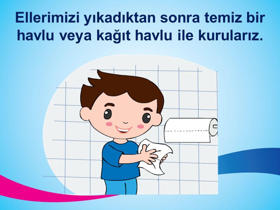 Ellerimizi yıkadıktan sonra temiz bir havlu veya kağıt havlu ile kurularız.