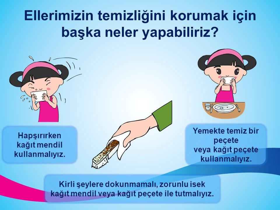 Ellerimizin temizliğini korumak için başka neler yapabiliriz